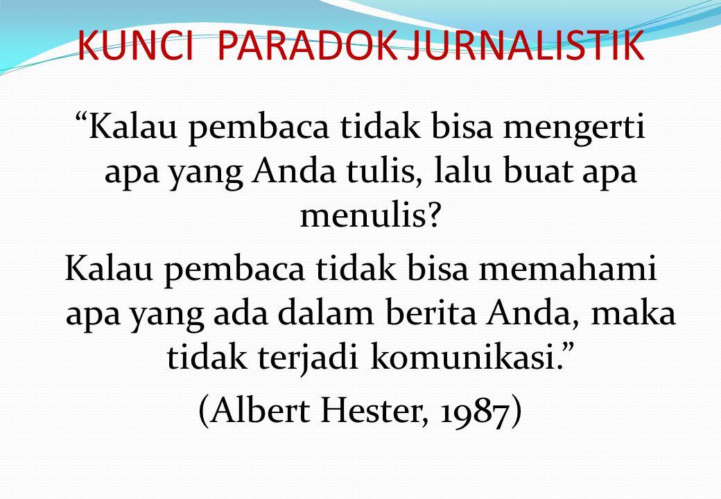 KUNCI PARADOK JURNALISTIK Kalau pembaca tidak bisa mengerti apa yang Anda tulis, lalu buat apa menulis.
