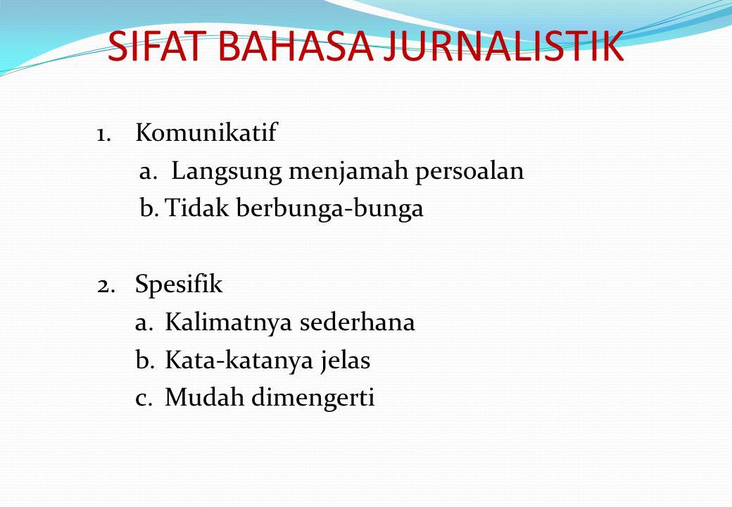 SIFAT BAHASA JURNALISTIK 1.Komunikatif a.