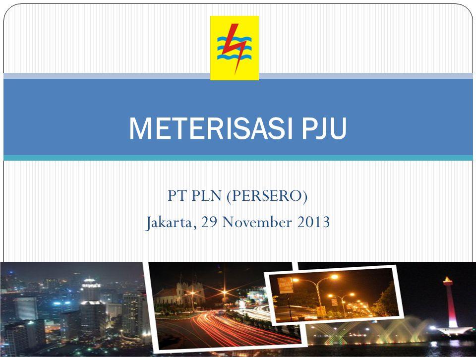 PT PLN (PERSERO) Jakarta, 29 November 2013 METERISASI PJU