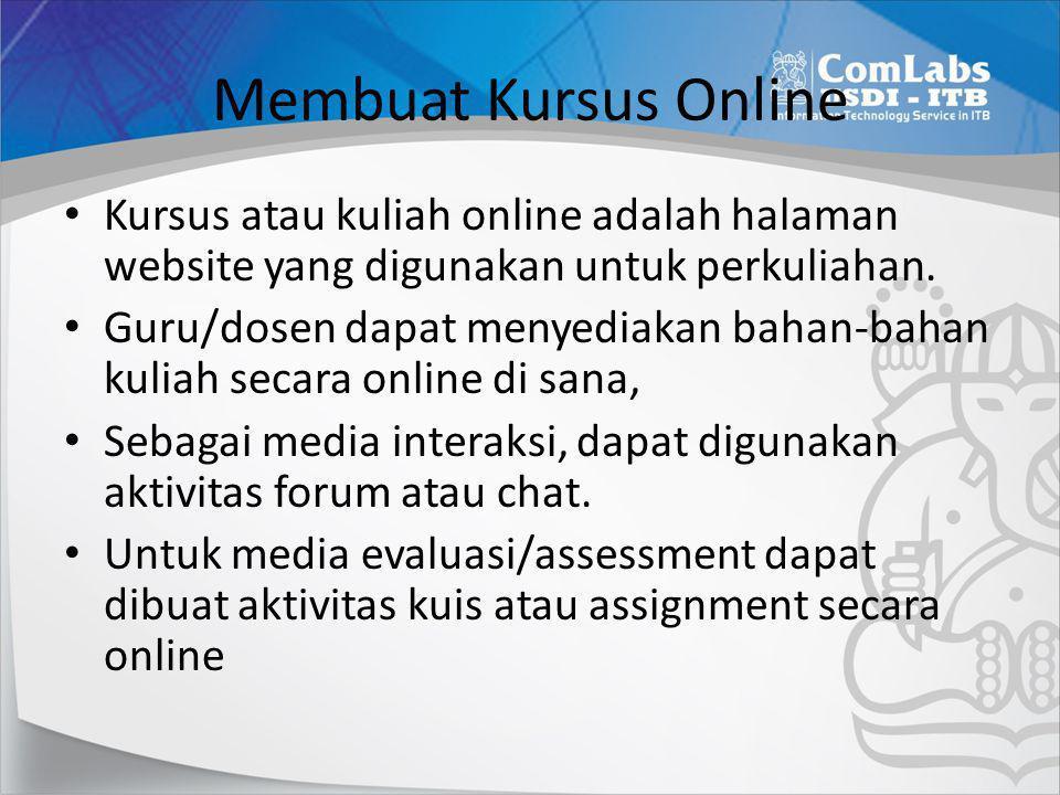 Membuat Kursus Online • Kursus atau kuliah online adalah halaman website yang digunakan untuk perkuliahan. • Guru/dosen dapat menyediakan bahan-bahan