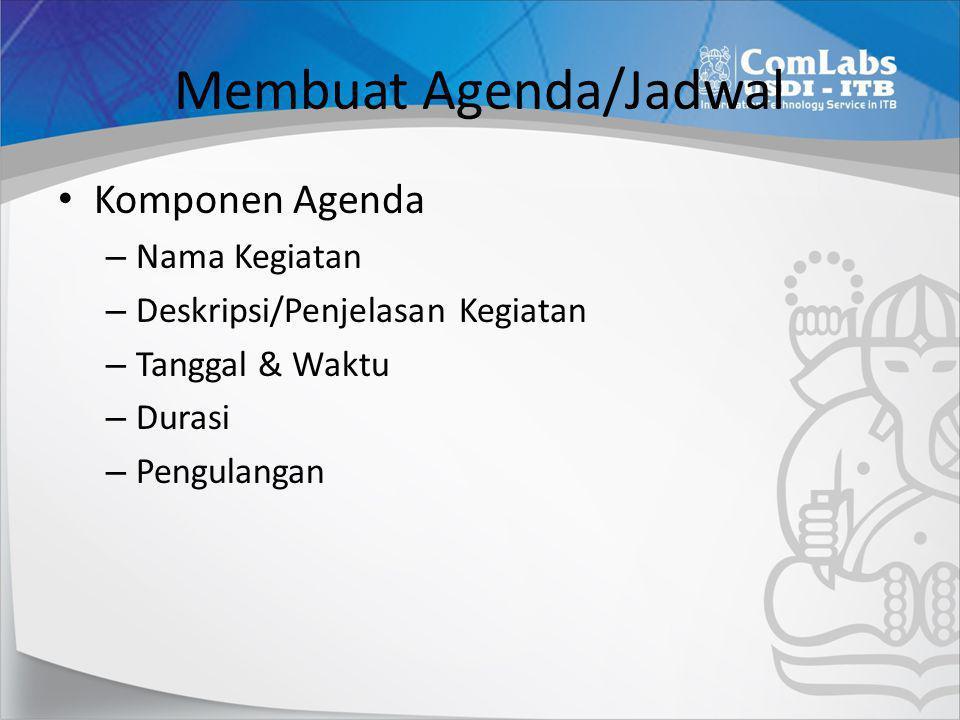 Membuat Agenda/Jadwal • Komponen Agenda – Nama Kegiatan – Deskripsi/Penjelasan Kegiatan – Tanggal & Waktu – Durasi – Pengulangan