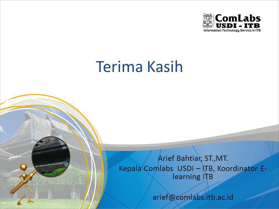 Terima Kasih Arief Bahtiar, ST.,MT. Kepala Comlabs USDI – ITB, Koordinator E- learning ITB arief@comlabs.itb.ac.id
