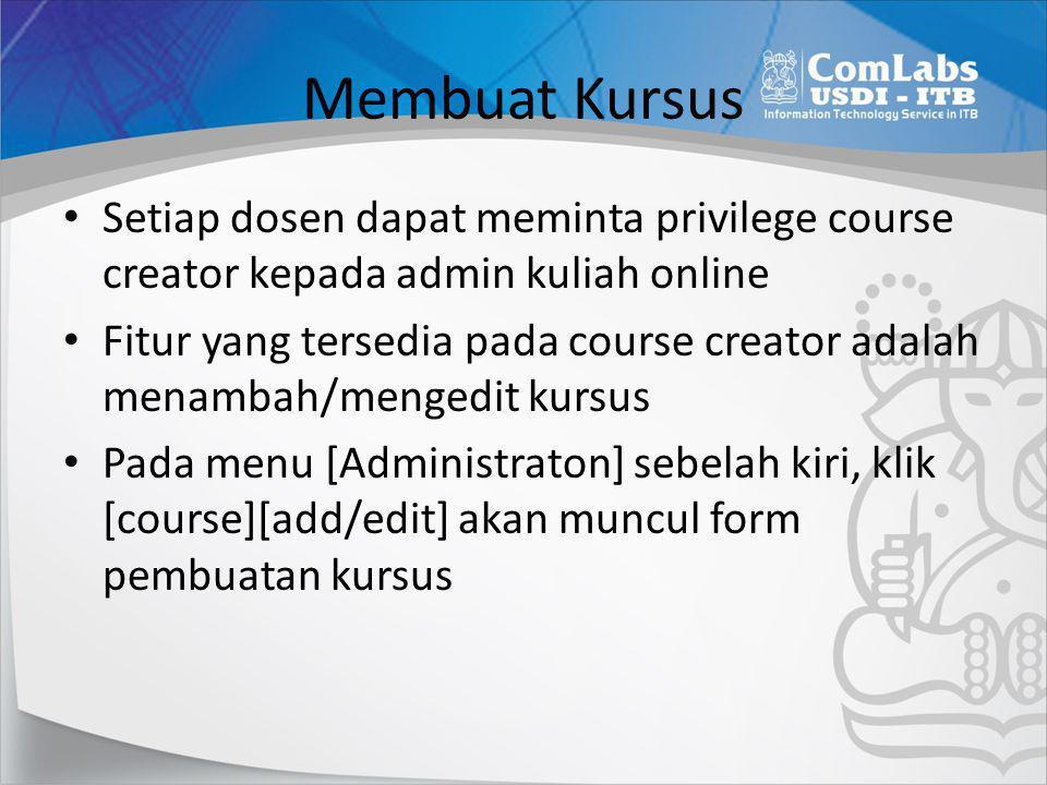 Membuat Kursus • Setiap dosen dapat meminta privilege course creator kepada admin kuliah online • Fitur yang tersedia pada course creator adalah menam