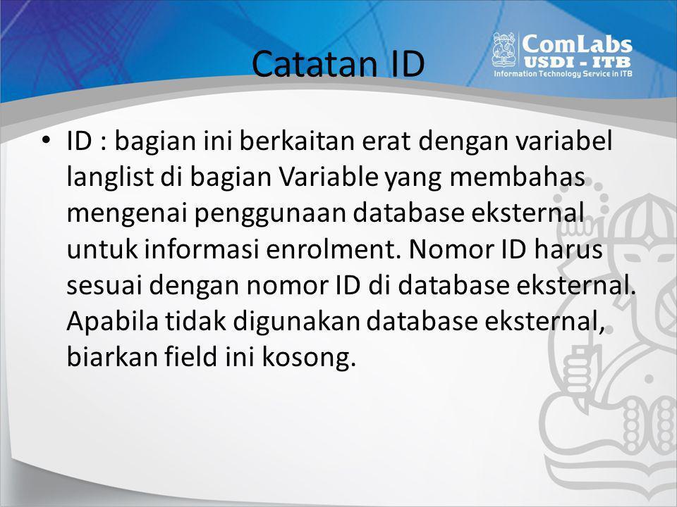 Catatan ID • ID : bagian ini berkaitan erat dengan variabel langlist di bagian Variable yang membahas mengenai penggunaan database eksternal untuk inf