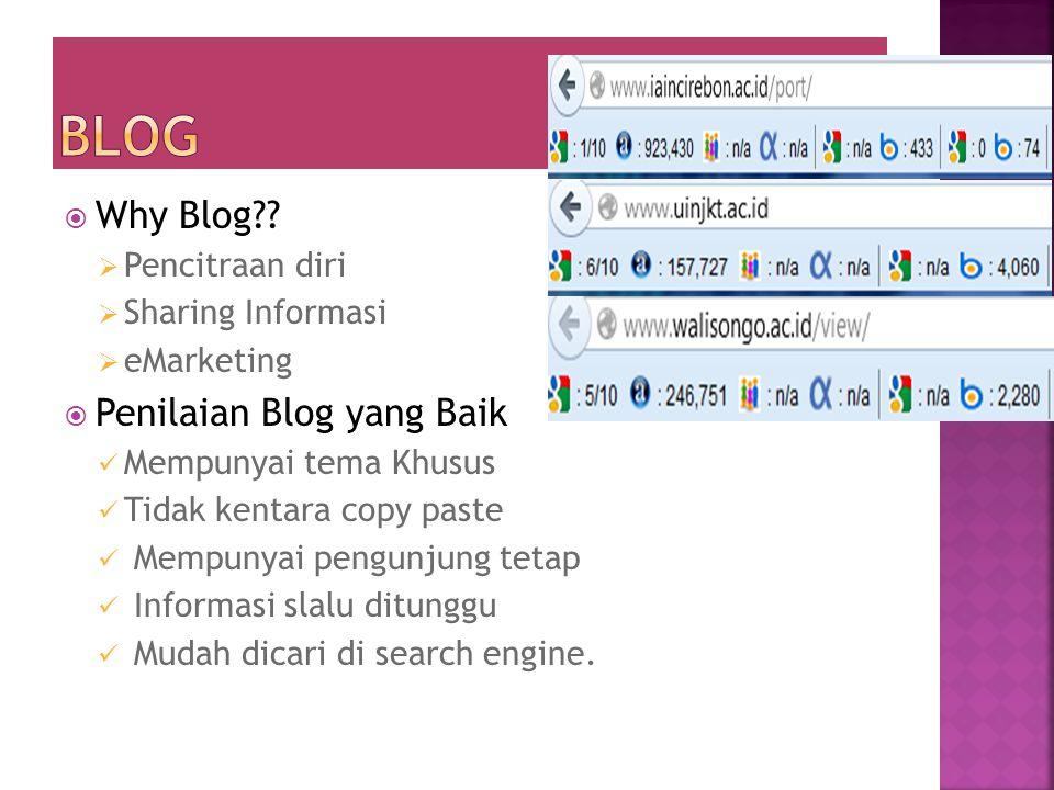  Why Blog??  Pencitraan diri  Sharing Informasi  eMarketing  Penilaian Blog yang Baik  Mempunyai tema Khusus  Tidak kentara copy paste  Mempun