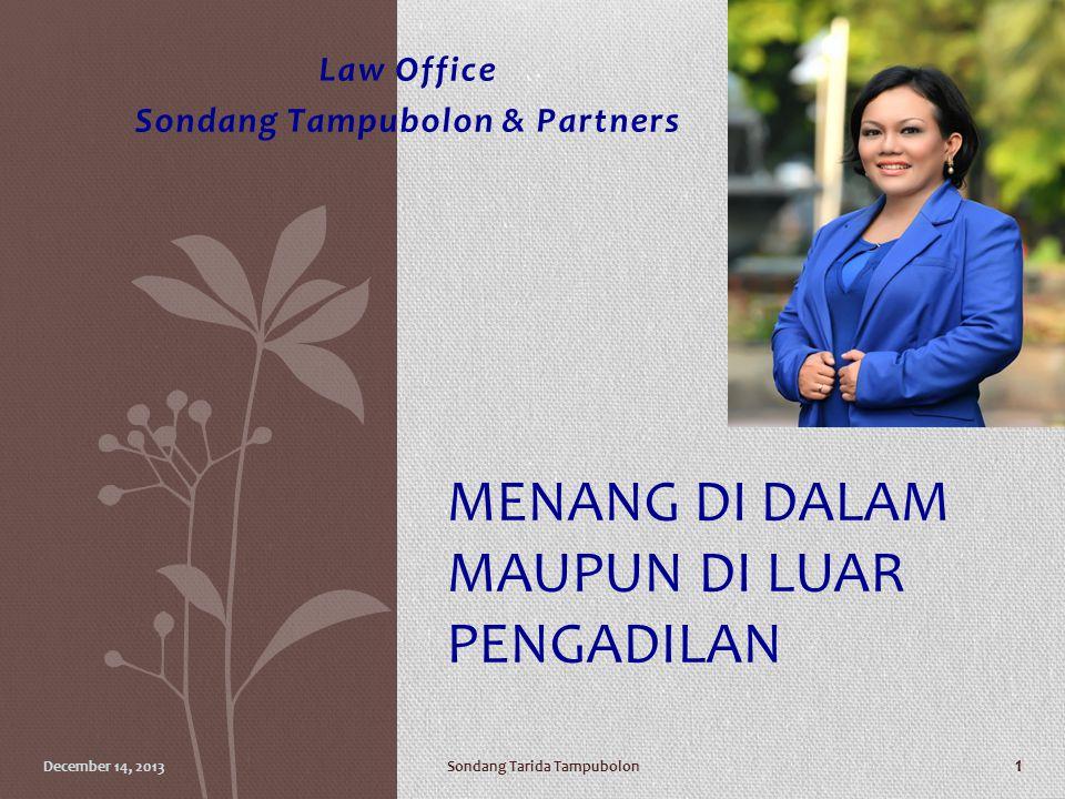 Law Office Sondang Tampubolon & Partners MENANG DI DALAM MAUPUN DI LUAR PENGADILAN Sondang Tarida TampubolonDecember 14, 2013 1