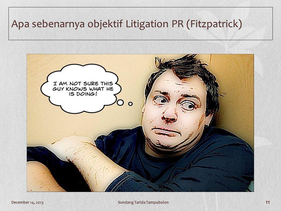 Apa sebenarnya objektif Litigation PR (Fitzpatrick) Sondang Tarida TampubolonDecember 14, 2013 11