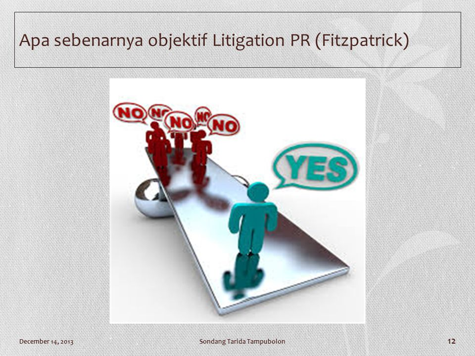 Apa sebenarnya objektif Litigation PR (Fitzpatrick) Sondang Tarida TampubolonDecember 14, 2013 12
