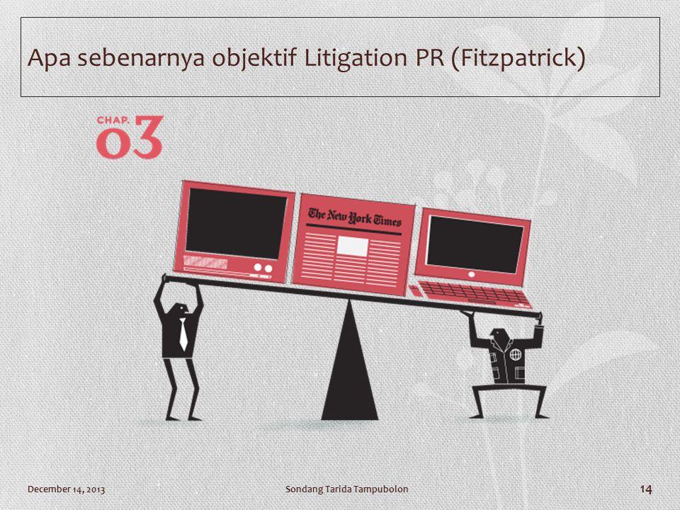 Apa sebenarnya objektif Litigation PR (Fitzpatrick) Sondang Tarida TampubolonDecember 14, 2013 14