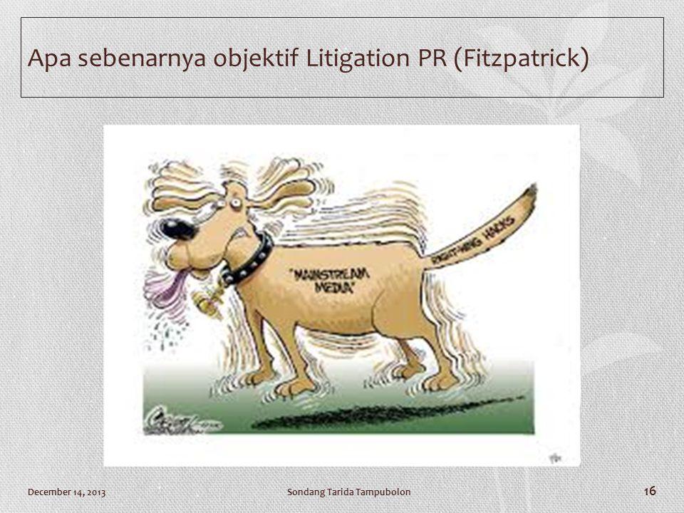 Apa sebenarnya objektif Litigation PR (Fitzpatrick) Sondang Tarida TampubolonDecember 14, 2013 16