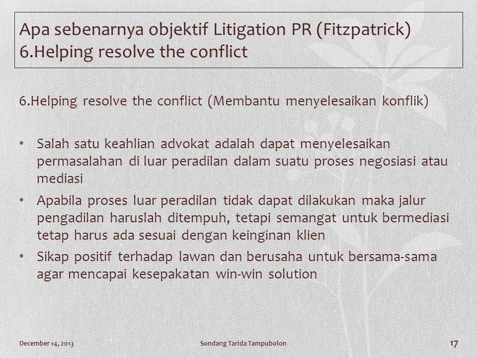 6.Helping resolve the conflict (Membantu menyelesaikan konflik) • Salah satu keahlian advokat adalah dapat menyelesaikan permasalahan di luar peradila