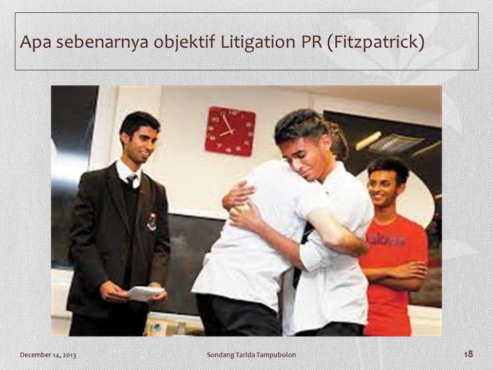 Apa sebenarnya objektif Litigation PR (Fitzpatrick) Sondang Tarida TampubolonDecember 14, 2013 18