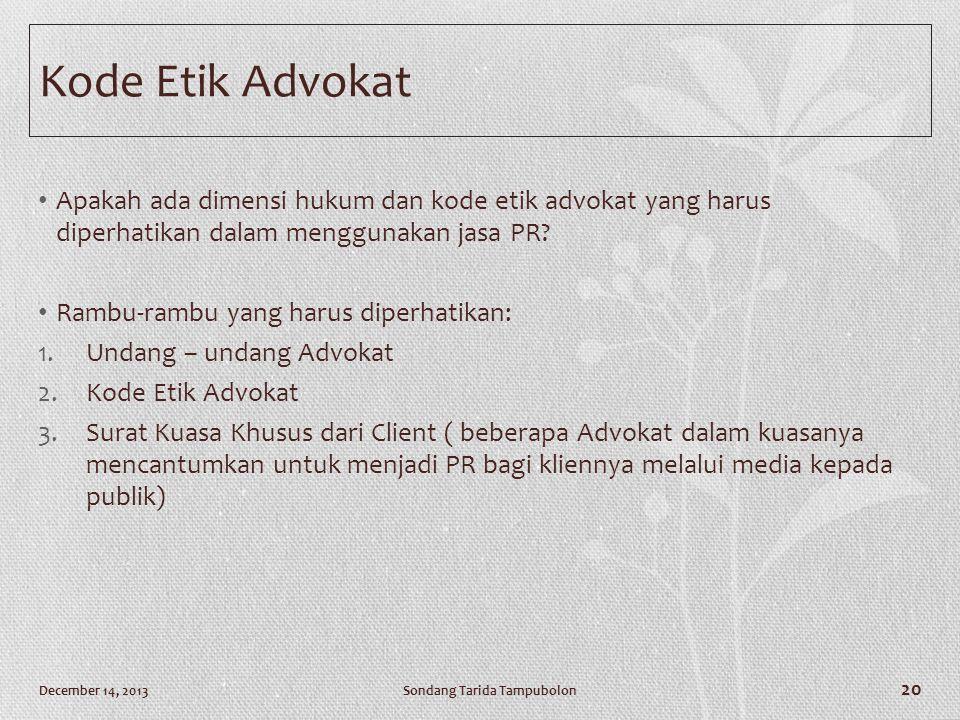 Kode Etik Advokat • Apakah ada dimensi hukum dan kode etik advokat yang harus diperhatikan dalam menggunakan jasa PR? • Rambu-rambu yang harus diperha