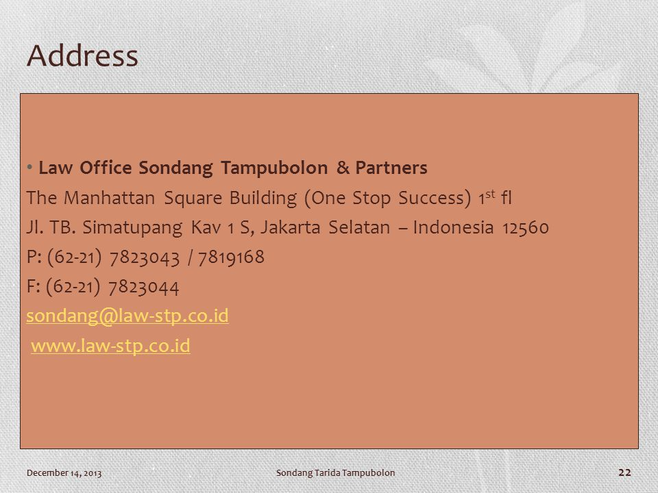 December 14, 2013Sondang Tarida Tampubolon 22 Address • Law Office Sondang Tampubolon & Partners The Manhattan Square Building (One Stop Success) 1 st