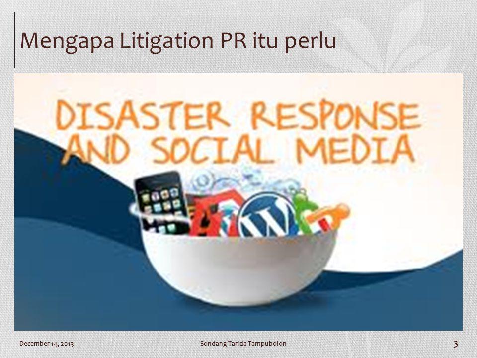 Mengapa Litigation PR itu perlu Sondang Tarida TampubolonDecember 14, 2013 3