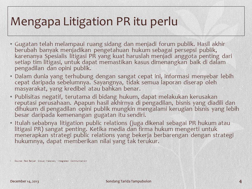 Mengapa Litigation PR itu perlu • Gugatan telah melampaui ruang sidang dan menjadi forum publik. Hasil akhir berubah banyak menjadikan pengetahuan huk