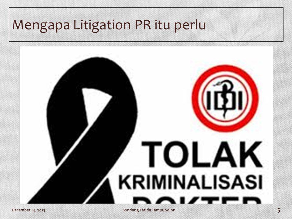 Mengapa Litigation PR itu perlu Sondang Tarida TampubolonDecember 14, 2013 5