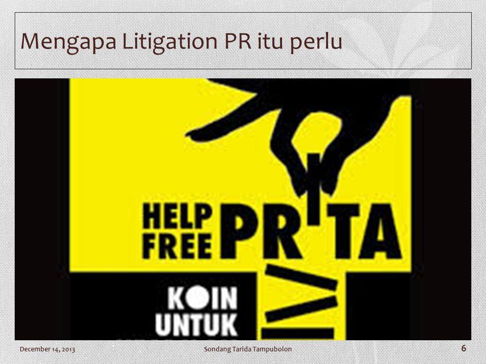 Mengapa Litigation PR itu perlu Sondang Tarida TampubolonDecember 14, 2013 6