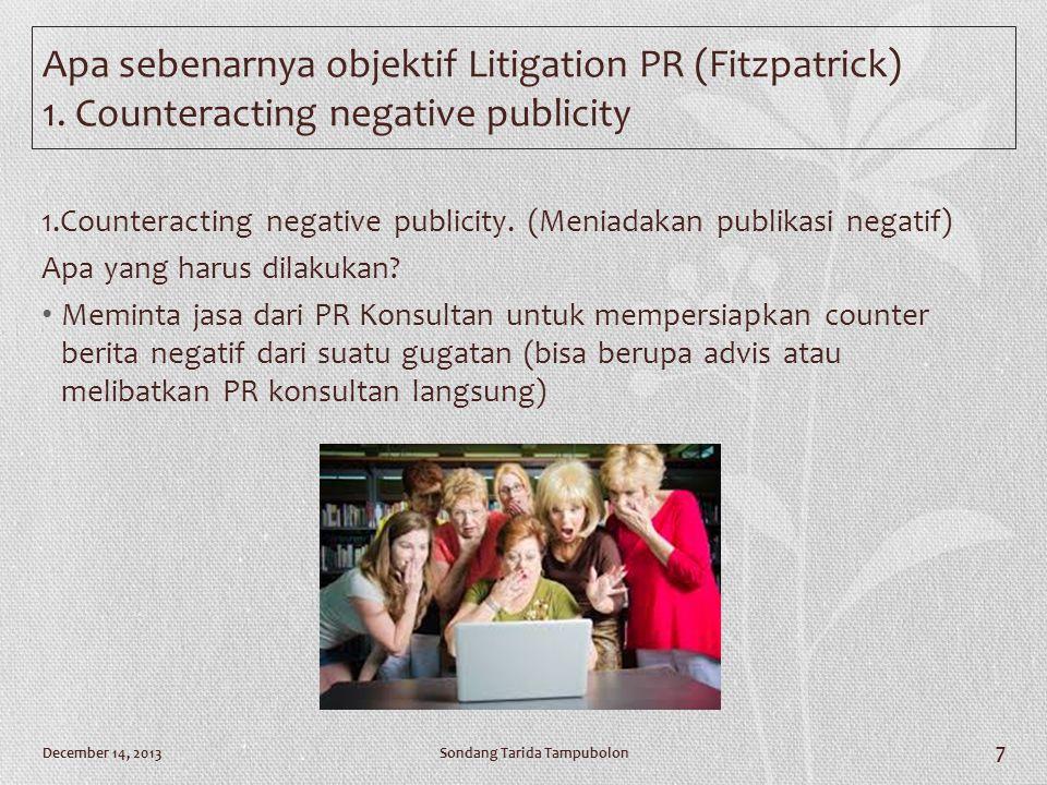Apa sebenarnya objektif Litigation PR (Fitzpatrick) 1. Counteracting negative publicity 1.Counteracting negative publicity. (Meniadakan publikasi nega
