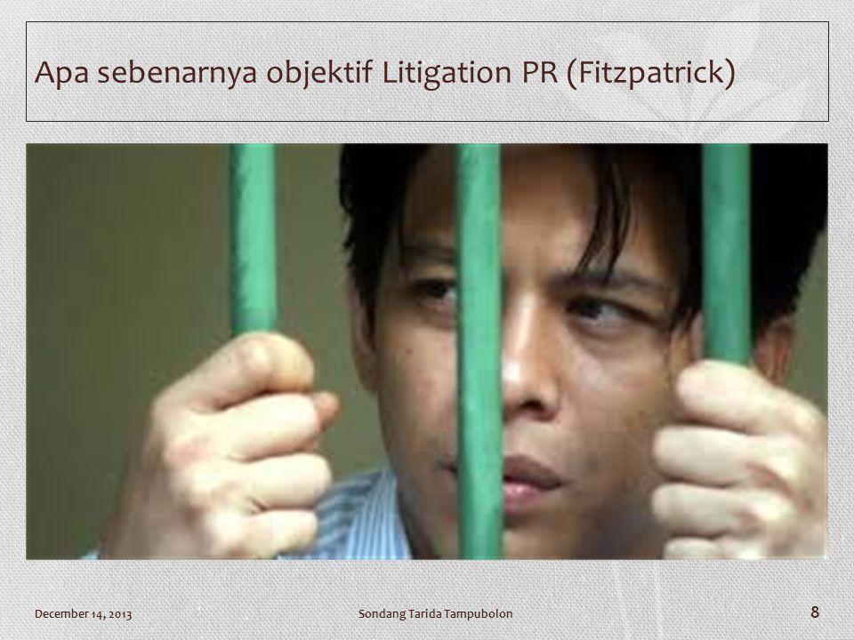 Apa sebenarnya objektif Litigation PR (Fitzpatrick) Sondang Tarida TampubolonDecember 14, 2013 8