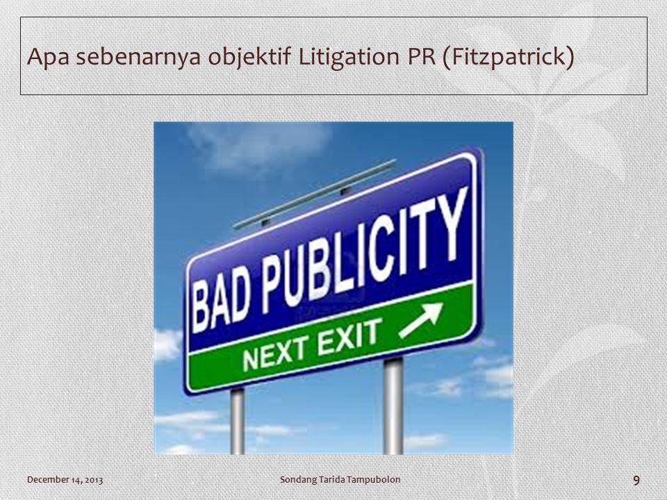 Apa sebenarnya objektif Litigation PR (Fitzpatrick) Sondang Tarida TampubolonDecember 14, 2013 9