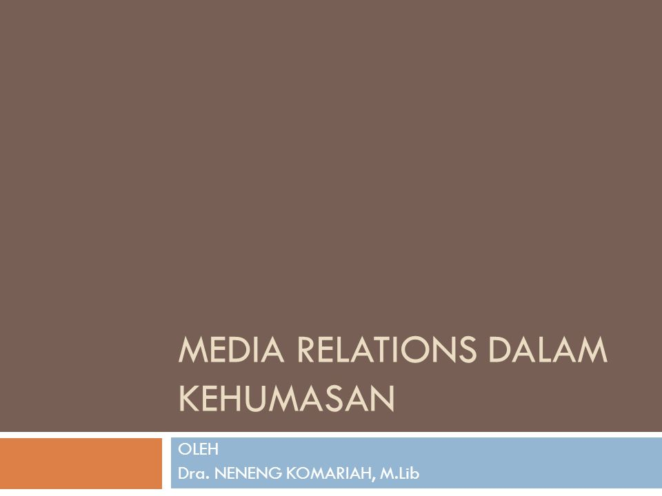 MEDIA RELATIONS DALAM KEHUMASAN OLEH Dra. NENENG KOMARIAH, M.Lib