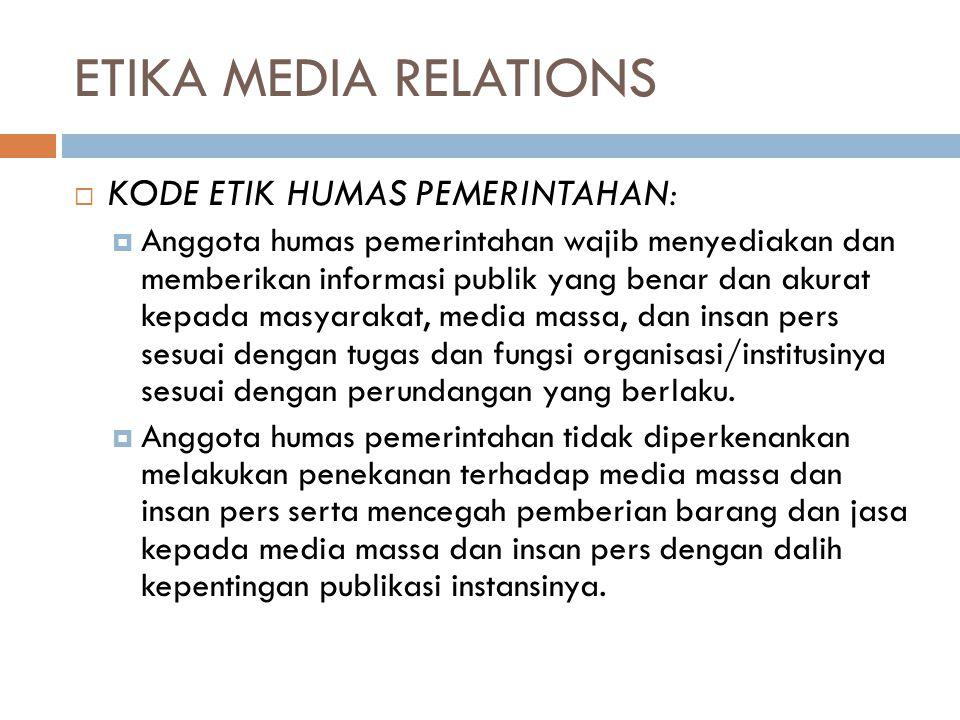 ETIKA MEDIA RELATIONS  KODE ETIK HUMAS PEMERINTAHAN:  Anggota humas pemerintahan wajib menyediakan dan memberikan informasi publik yang benar dan ak