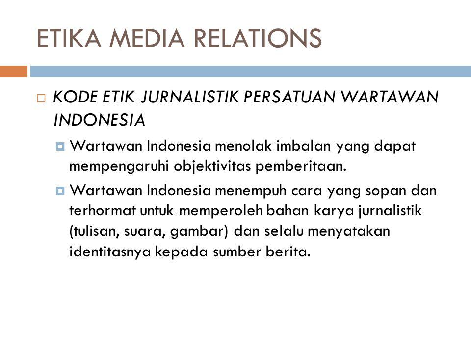 ETIKA MEDIA RELATIONS  KODE ETIK JURNALISTIK PERSATUAN WARTAWAN INDONESIA  Wartawan Indonesia menolak imbalan yang dapat mempengaruhi objektivitas p