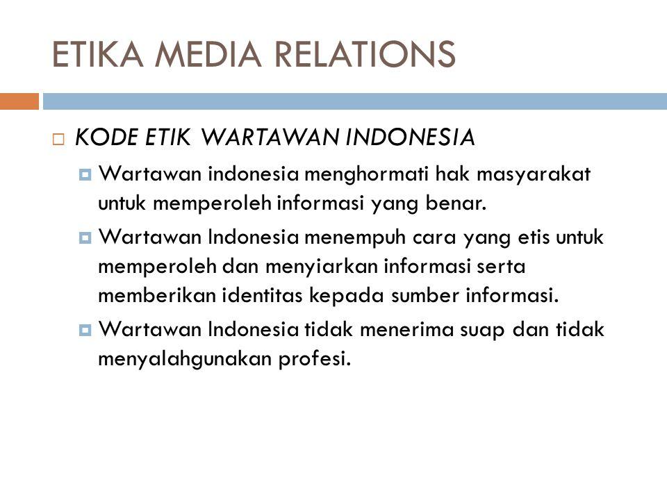 ETIKA MEDIA RELATIONS  KODE ETIK WARTAWAN INDONESIA  Wartawan indonesia menghormati hak masyarakat untuk memperoleh informasi yang benar.  Wartawan