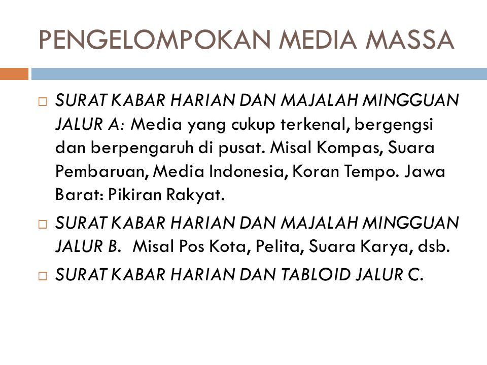 PENGELOMPOKAN MEDIA MASSA  SURAT KABAR HARIAN DAN MAJALAH MINGGUAN JALUR A: Media yang cukup terkenal, bergengsi dan berpengaruh di pusat. Misal Komp