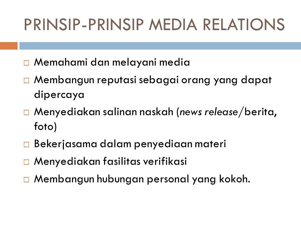 PRINSIP-PRINSIP MEDIA RELATIONS  Memahami dan melayani media  Membangun reputasi sebagai orang yang dapat dipercaya  Menyediakan salinan naskah (ne