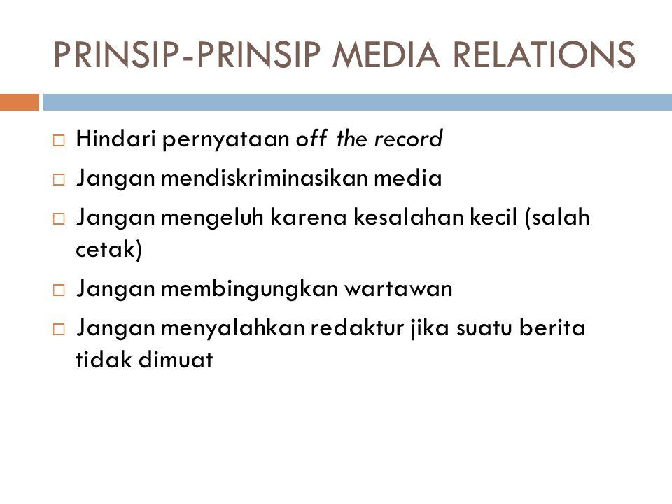 PRINSIP-PRINSIP MEDIA RELATIONS  Hindari pernyataan off the record  Jangan mendiskriminasikan media  Jangan mengeluh karena kesalahan kecil (salah
