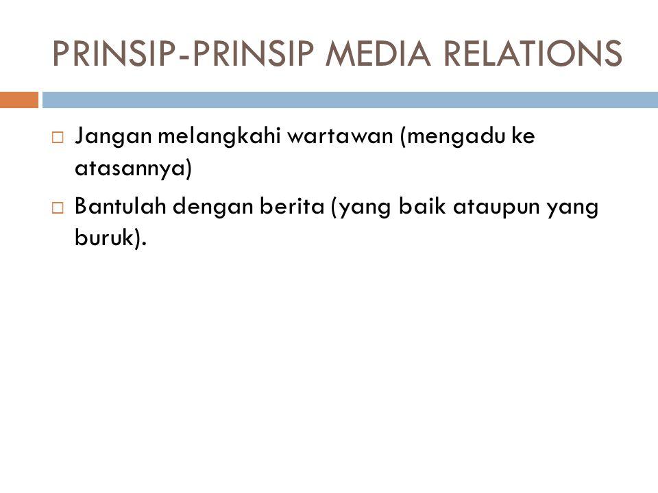 PRINSIP-PRINSIP MEDIA RELATIONS  Jangan melangkahi wartawan (mengadu ke atasannya)  Bantulah dengan berita (yang baik ataupun yang buruk).