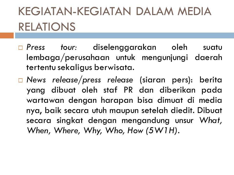 KEGIATAN-KEGIATAN DALAM MEDIA RELATIONS  Press tour: diselenggarakan oleh suatu lembaga/perusahaan untuk mengunjungi daerah tertentu sekaligus berwis