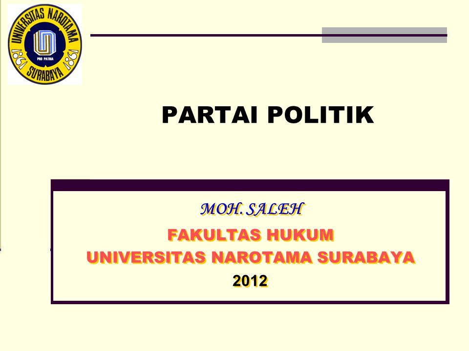 PARTAI POLITIK MOH. SALEH FAKULTAS HUKUM UNIVERSITAS NAROTAMA SURABAYA 2012 MOH. SALEH FAKULTAS HUKUM UNIVERSITAS NAROTAMA SURABAYA 2012