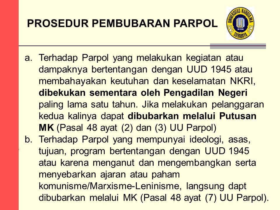 PROSEDUR PEMBUBARAN PARPOL a.Terhadap Parpol yang melakukan kegiatan atau dampaknya bertentangan dengan UUD 1945 atau membahayakan keutuhan dan kesela
