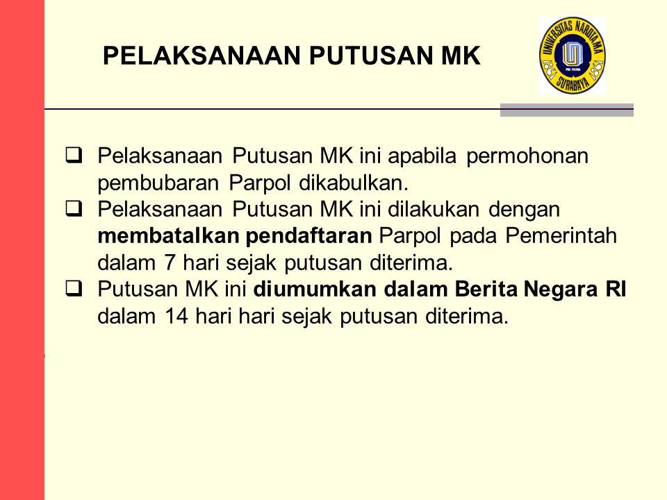 PELAKSANAAN PUTUSAN MK  Pelaksanaan Putusan MK ini apabila permohonan pembubaran Parpol dikabulkan.  Pelaksanaan Putusan MK ini dilakukan dengan mem