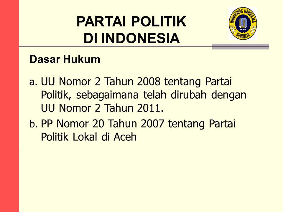 PARTAI POLITIK DI INDONESIA a. UU Nomor 2 Tahun 2008 tentang Partai Politik, sebagaimana telah dirubah dengan UU Nomor 2 Tahun 2011. b. PP Nomor 20 Ta