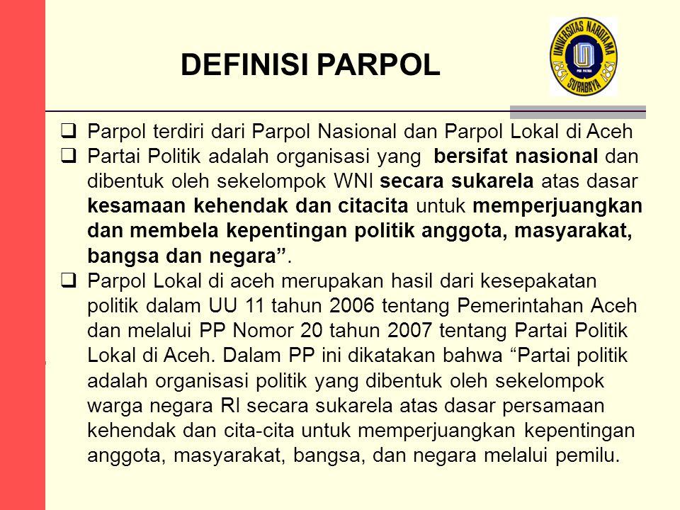 DEFINISI PARPOL  Parpol terdiri dari Parpol Nasional dan Parpol Lokal di Aceh  Partai Politik adalah organisasi yang bersifat nasional dan dibentuk