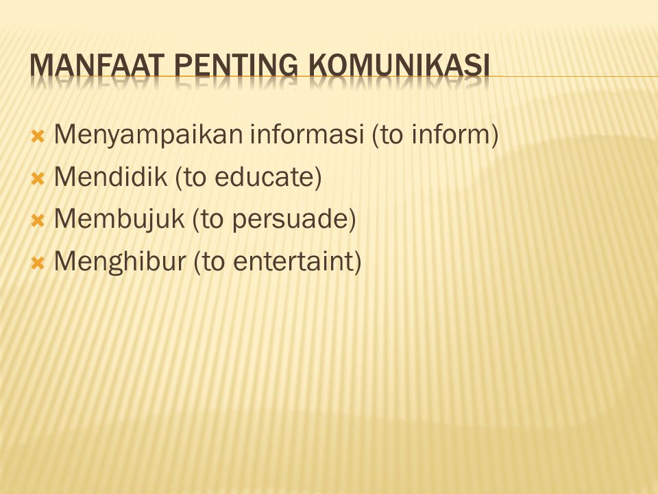  Menyampaikan informasi (to inform)  Mendidik (to educate)  Membujuk (to persuade)  Menghibur (to entertaint)