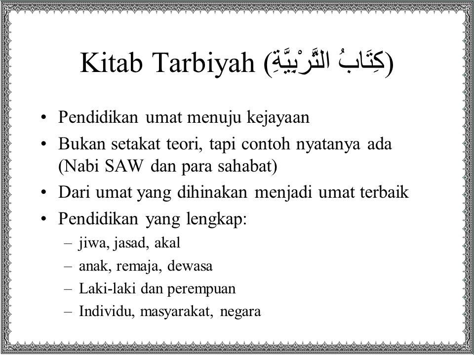 Kitab Tarbiyah ( كِتَابُ التَّرْبِيَّةِ ) •Pendidikan umat menuju kejayaan •Bukan setakat teori, tapi contoh nyatanya ada (Nabi SAW dan para sahabat)