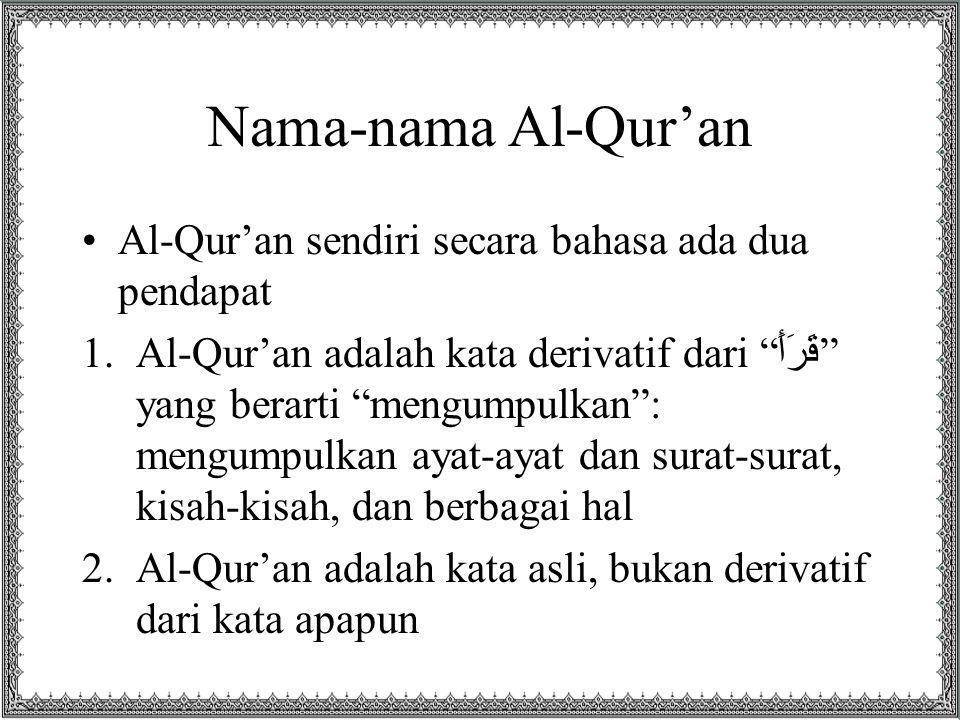 "Nama-nama Al-Qur'an •Al-Qur'an sendiri secara bahasa ada dua pendapat 1.Al-Qur'an adalah kata derivatif dari "" قَرَأَ "" yang berarti ""mengumpulkan"": m"
