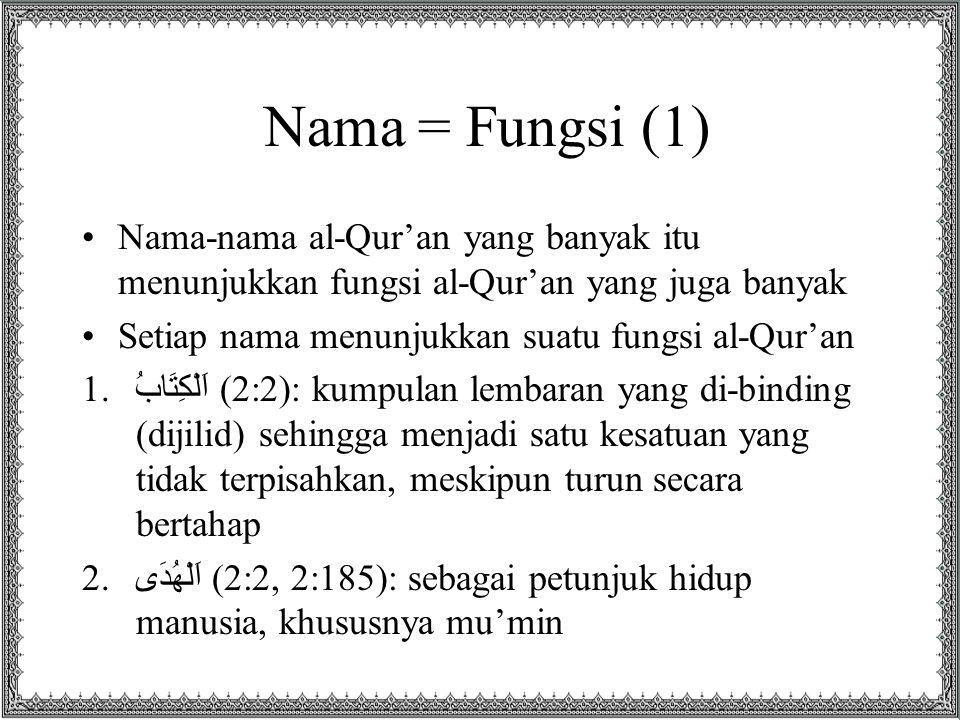 Nama = Fungsi (1) •Nama-nama al-Qur'an yang banyak itu menunjukkan fungsi al-Qur'an yang juga banyak •Setiap nama menunjukkan suatu fungsi al-Qur'an 1