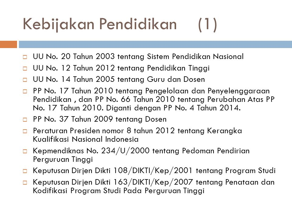 Kebijakan Pendidikan(1)  UU No. 20 Tahun 2003 tentang Sistem Pendidikan Nasional  UU No. 12 Tahun 2012 tentang Pendidikan Tinggi  UU No. 14 Tahun 2