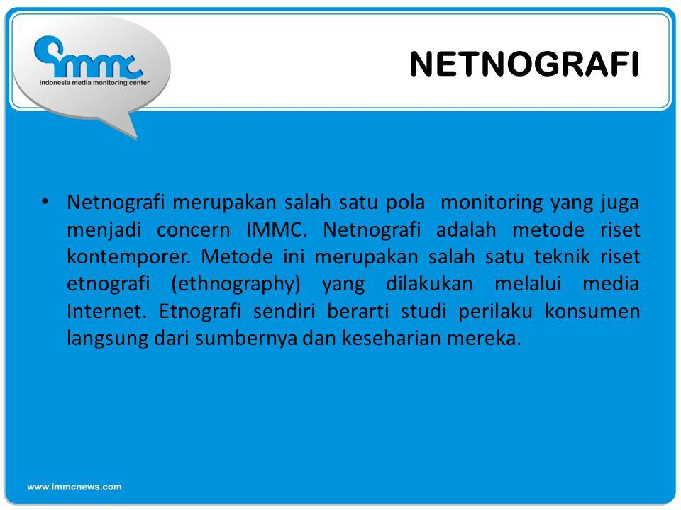 NETNOGRAFI • Netnografi merupakan salah satu pola monitoring yang juga menjadi concern IMMC. Netnografi adalah metode riset kontemporer. Metode ini me