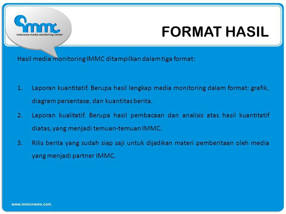 FORMAT HASIL Hasil media monitoring IMMC ditampilkan dalam tiga format: 1.Laporan kuantitatif. Berupa hasil lengkap media monitoring dalam format: gra