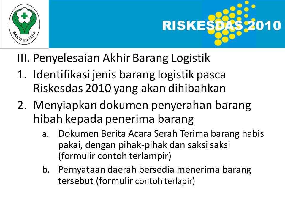 III. Penyelesaian Akhir Barang Logistik 1.Identifikasi jenis barang logistik pasca Riskesdas 2010 yang akan dihibahkan 2.Menyiapkan dokumen penyerahan