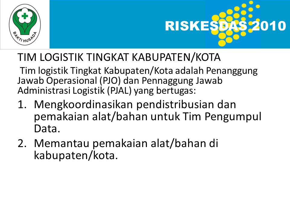 TIM LOGISTIK TINGKAT KABUPATEN/KOTA Tim logistik Tingkat Kabupaten/Kota adalah Penanggung Jawab Operasional (PJO) dan Pennaggung Jawab Administrasi Lo