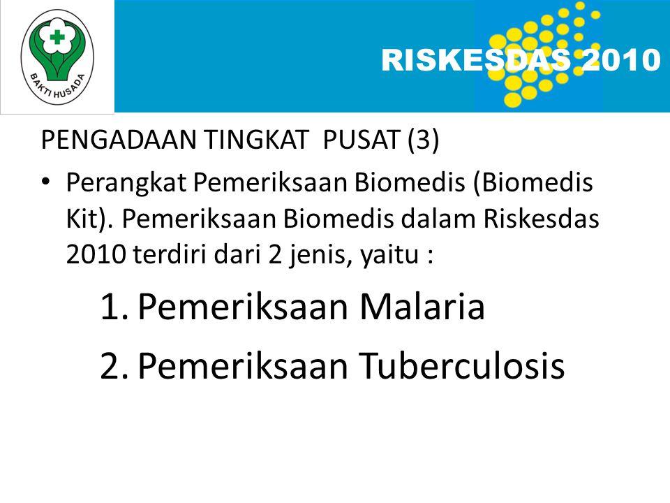 PENGADAAN TINGKAT PUSAT (3) • Perangkat Pemeriksaan Biomedis (Biomedis Kit). Pemeriksaan Biomedis dalam Riskesdas 2010 terdiri dari 2 jenis, yaitu : 1