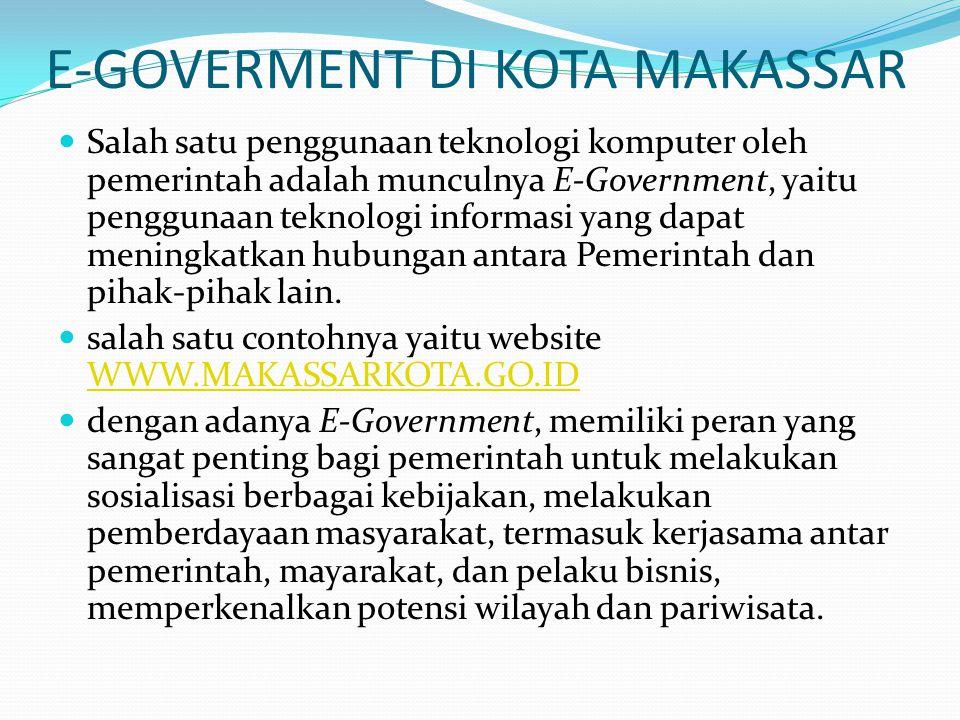E-GOVERMENT DI KOTA MAKASSAR  Salah satu penggunaan teknologi komputer oleh pemerintah adalah munculnya E-Government, yaitu penggunaan teknologi informasi yang dapat meningkatkan hubungan antara Pemerintah dan pihak-pihak lain.